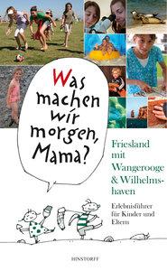 Was machen wir morgen, Mama? Friesland mit Wangerooge & Wilhelms