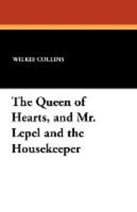 The Queen of Hearts, and Mr. Lepel and the Housekeeper
