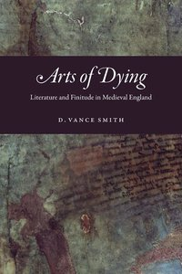 Arts of Dying: Literature and Finitude in Medieval England
