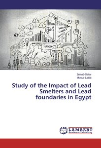 Study of the Impact of Lead Smelters and Lead foundaries in Egyp