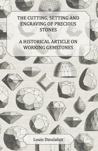 The Cutting, Setting and Engraving of Precious Stones - A Histor