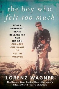 The Boy Who Felt Too Much: How a Renowned Brain Researcher and H