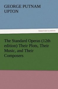 The Standard Operas (12th edition) Their Plots, Their Music, and