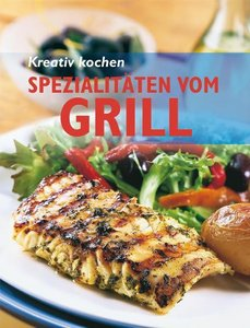 Kreativ kochen - Spezialitäten vom Grill