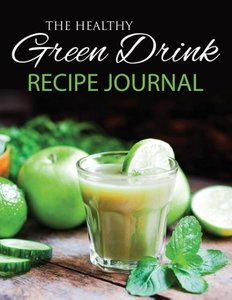 The Healthy Green Drink Recipe Journal