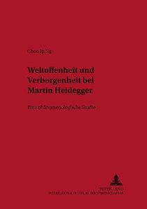 Weltoffenheit und Verborgenheit bei Martin Heidegger