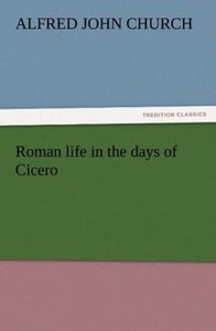 Roman life in the days of Cicero
