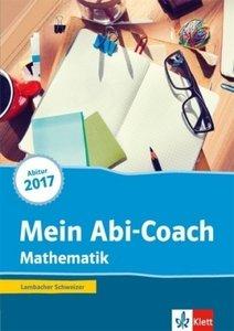 Mein Abi-Coach Mathematik 2017. Arbeitsbuch Sekundarstufe II. Au