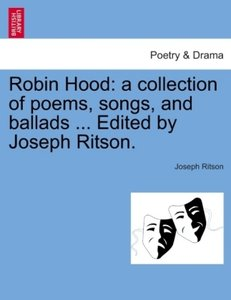 Robin Hood: a collection of poems, songs, and ballads ... Edited