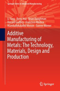Additive Manufacturing of Metals: The Technology, Materials, Des