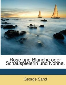 Rose und Blanche oder Schauspielerin und Nonne.