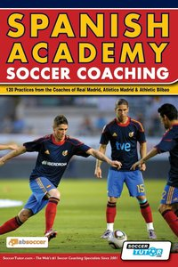 Spanish Academy Soccer Coaching - 120 Practices from the Coaches