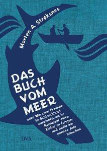 Das Buch vom Meer oder Wie zwei Freunde im Schlauchboot ausziehe
