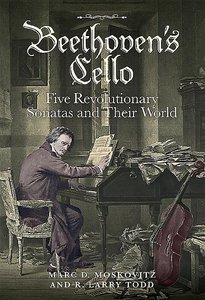 Beethoven\'s Cello: Five Revolutionary Sonatas and Their World