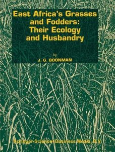 East Africa's grasses and fodders: Their ecology and husbandry