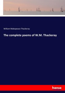 The complete poems of W.M. Thackeray