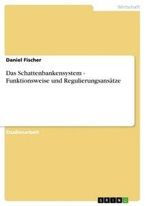 Das Schattenbankensystem - Funktionsweise und Regulierungsansätz