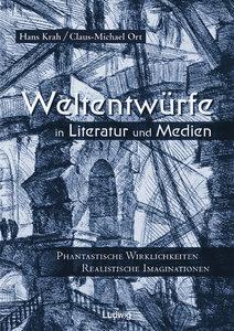 Weltentwürfe in Literatur und Medien