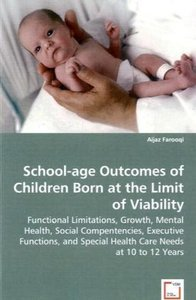 School-age Outcomes of ChildrenBorn at the Limit of Viability