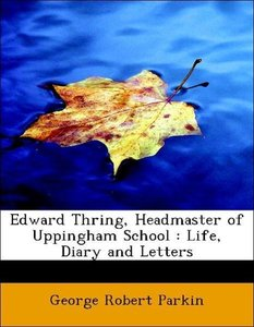 Edward Thring, Headmaster of Uppingham School : Life, Diary and