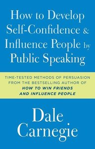 How to Develop Self-Confidence and Influence People by Public Sp