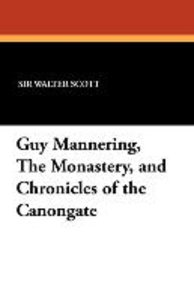 Guy Mannering, the Monastery, and Chronicles of the Canongate