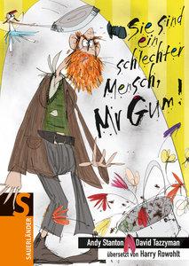 Sie sind ein schlechter Mensch, Mr Gum