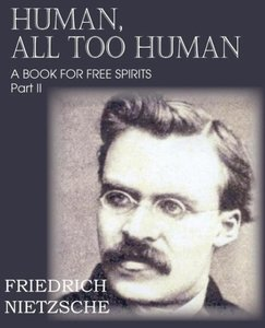 Human, All Too Human Part II