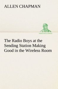 The Radio Boys at the Sending Station Making Good in the Wireles