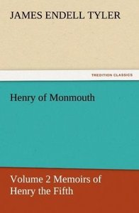 Henry of Monmouth, Volume 2 Memoirs of Henry the Fifth