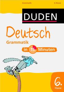 Duden - Deutsch in 15 Minuten - Grammatik 6. Klasse