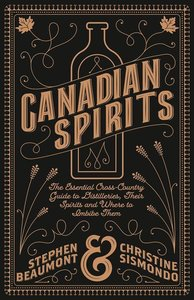Canadian Spirits: The Essential Cross-Country Guide to Distiller