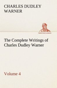 The Complete Writings of Charles Dudley Warner - Volume 4