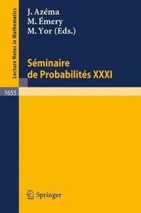 Seminaire de Probabilites XXXI