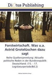 Forstwirtschaft. Was u.a. Astrid Grotelüschen dazu sagt