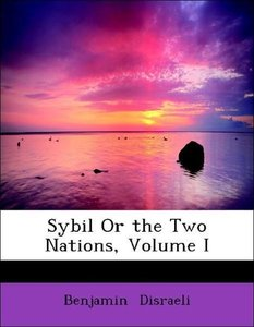 Sybil Or the Two Nations, Volume I