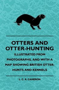 Otters And Otter-Hunting - Illustrated From Photographs, And Wit