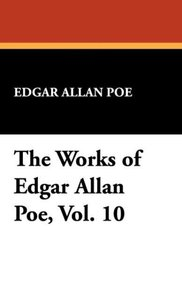 The Works of Edgar Allan Poe, Vol. 10