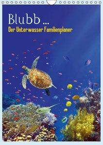 Blubb ... Der Unterwasser Familienplaner (Wandkalender 2016 DIN