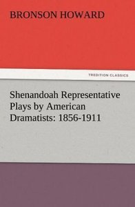 Shenandoah Representative Plays by American Dramatists: 1856-191