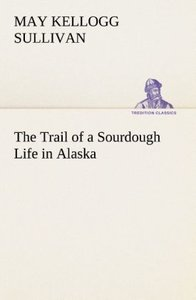 The Trail of a Sourdough Life in Alaska
