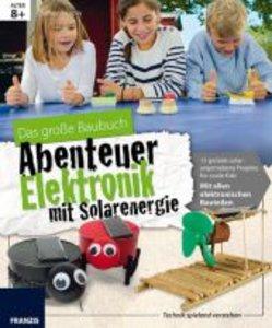 Das große Baubuch Abenteuer Elektronik mit Solarenergie