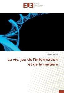 La vie, jeu de l\'information et de la matière