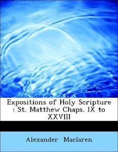 Expositions of Holy Scripture : St. Matthew Chaps. IX to XXVIII