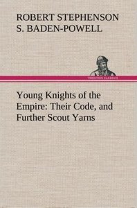 Young Knights of the Empire : Their Code, and Further Scout Yarn