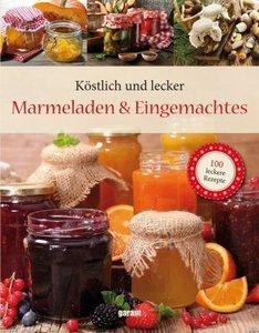 100 Rezepte - Marmeladen und Eingemachtes Deluxe