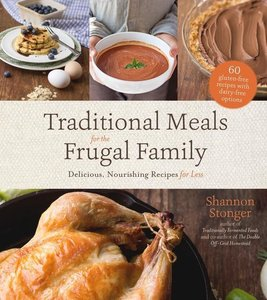 Traditional Meals for the Frugal Family: Delicious, Nourishing R