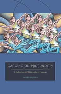 Gagging on Profundity - A Collection of Philosophical Humor