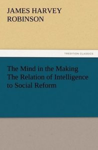 The Mind in the Making The Relation of Intelligence to Social Re