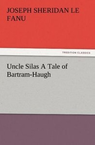 Uncle Silas A Tale of Bartram-Haugh